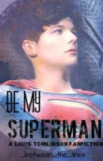 Be My Superman (A Louis Tomlinson Fan Fiction)