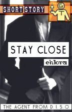[GT] Stay Close [The Agent From D.I.S.O. #2] by Ehlora