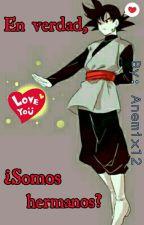 En Verdad, Somos Hermanos? {BLACK GOKU Y TU} by Xime6383