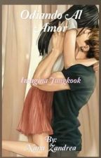 Odiando al amor ( imagina Jungkook) by Nana_Zandrea