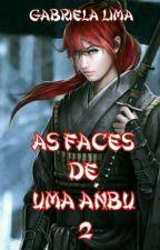 As Faces de Uma Anbu 2 by Andarilha_dos_sonhos
