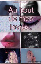 Au bout de mes lèvres. [Textes/Citations] by AlaskaYoung2B