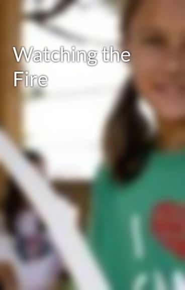 Watching the Fire by ClarissaEverdeen