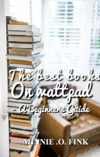 The Best Books On Wattpad- A Beginners  Guide by Lipglossmafia
