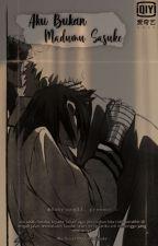 Aku Bukan Madumu Sasuke. by Riantiyanti