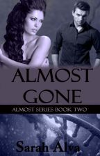 Almost Gone (Book Two) [On Hold] by Sarah_A_