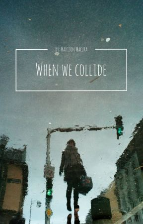 When we collide by mxdmad