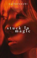 Stuck In Magic  by sailorsoshi