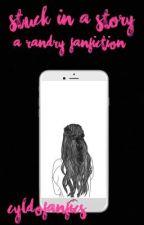 Stuck in a story || A Randry FanFiction  by MultipleFanfixs