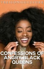 Confessions of Angry Black Queens by TheIconicCulture