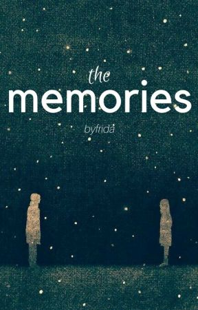 the memories. by byfrida