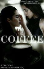 coffee|Camren| by kordeisstuff