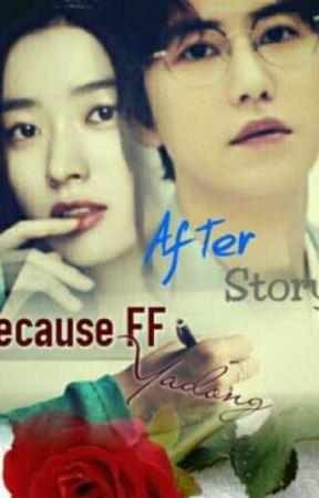 "After Story ""Because FF Yadong"" by AyuLestari_Daisy"