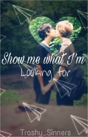 Show me what I'm looking for  by Trashy_Sinners