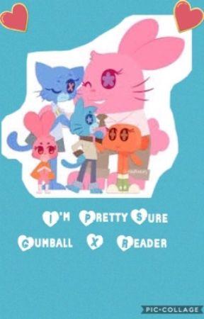 I'm Pretty Sure (Gumball x Reader) by TwoFandomRandom