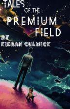 Tales of the Premium Field  by KieranCulwick