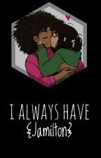 I Always Have (Jamilton) by jojo_what