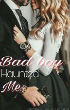 Bad boy Haunted Me by vivian2705