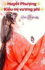 Huyết Phượng kiều mị vương phi by Chaugiang2210