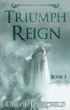 Triumph Reign (The Callistra Chronicles #3) ON HIATUS by ChloeFairchild