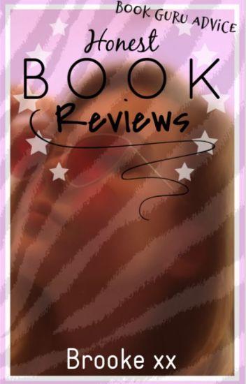 Honest Book Reviews - Book Guru Advice - Brooke <3 - Wattpad