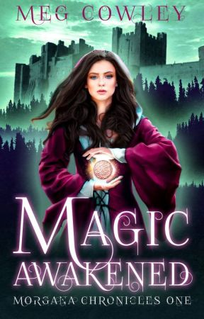 Magic Awakened (Morgana Chronicles #1) by megcowley