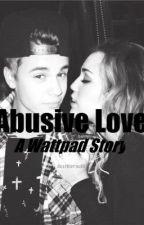 Abusive Love (Jason McCann love story) by HesMyBieber
