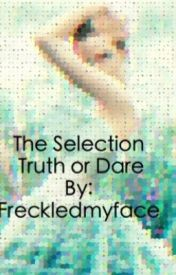 The Selection truth or dare. by freckledmyface