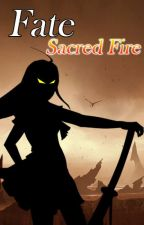 Fate / Sacred Fire by SdarkDeathgod