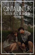 Cinta Untuk Anastasia by froszrine