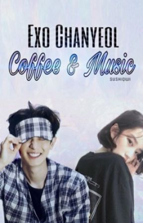 Exo Chanyeol : Coffee & Music by SushiQwi