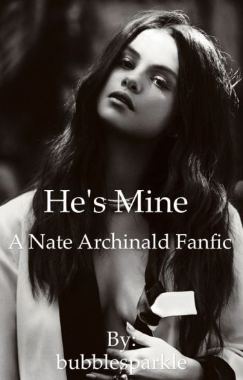He's mine - Nate Archibald love story [ COMPLETE ]