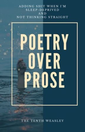 Poetry Over Prose by thetenthweasley