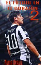El fútbol en el corazòn 2|| Paulo Dybala by saragarnier