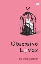 Obsessive Loves - Ketika Cinta Penjarakan Nurani by Shireishou