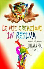 Le mie creazioni in resina ♡ by Chiara_Fou