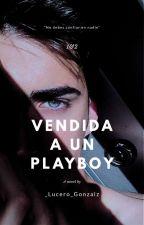 Vendida A Un Playboy.    1&2. by _Lucero_Gonzalz