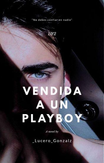 Vendida A Un Playboy. || 1&2.