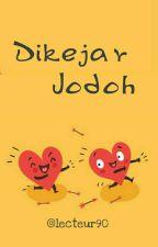 Dikejar Jodoh by lecteur90