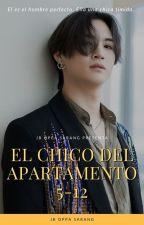 El chico del apartamento 5-12 JB Y TÚ +18 by JBOppaSarang