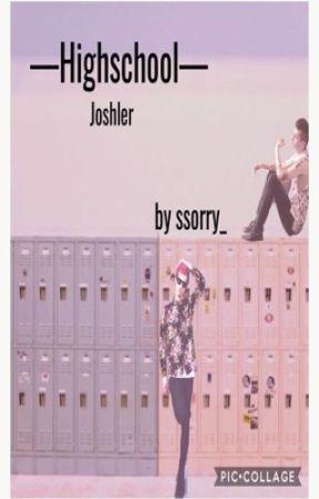 Highschool {A Joshler Fanfic} by daddy-druglord