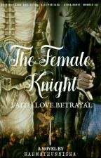 🔱THE FEMALE KNIGHT🔱[COMPLETED)✔ by RahmathNisha4