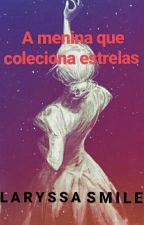 A menina que coleciona estrelas by LaryssaSmile