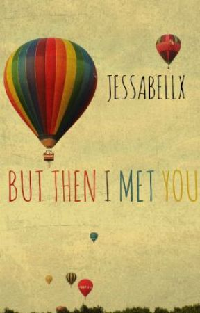 But Then I Met You by Jessabellx