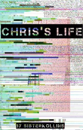 Chris's life by SisterKollins