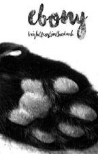 Ebony - A Warrior Cats Fanfiction by BrightfrostInTheDark