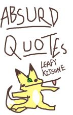 || Absurd Quotes || by LeafyKitsune