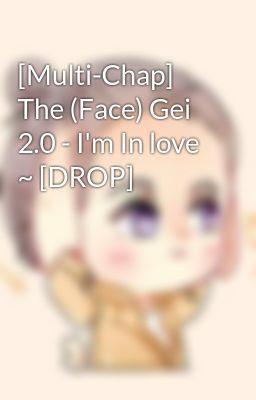 [Multi-Chap] The (Face) Gei 2.0 - I'm In love ~