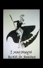I Miei Disegni by _kamy_chan_