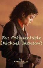 Pas Fréquentable (Michael Jackson Fanfiction) by MJBelieve777